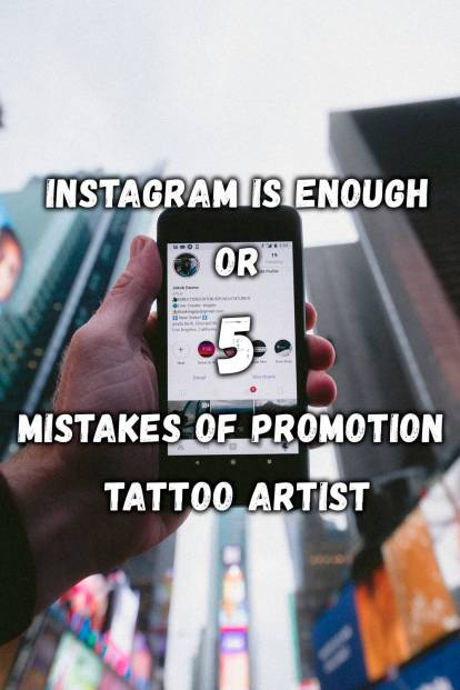 Instagram is enough or 5 mistakes of promotion tattoo artist
